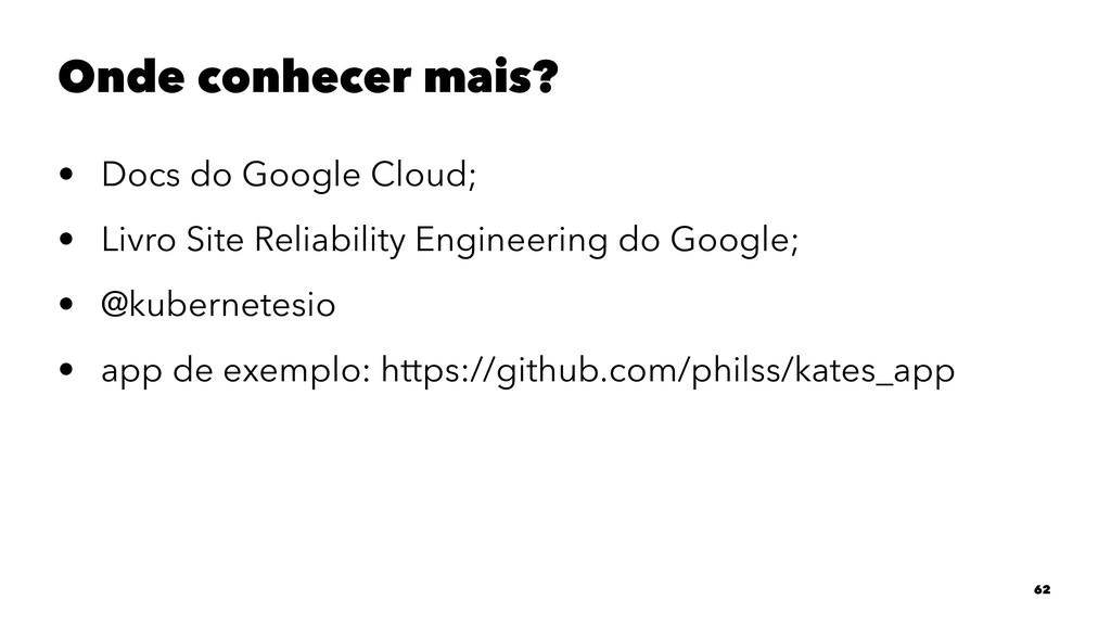 Onde conhecer mais? • Docs do Google Cloud; • L...