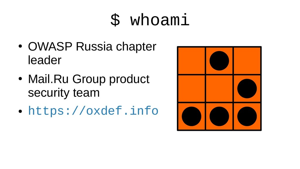 $ whoami ● OWASP Russia chapter leader ● Mail.R...