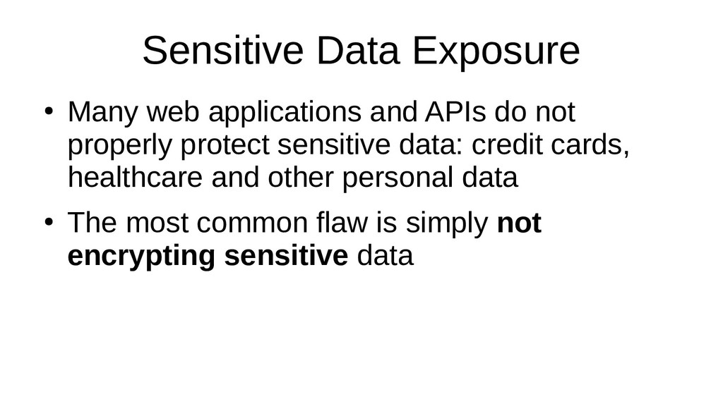 Sensitive Data Exposure ● Many web applications...