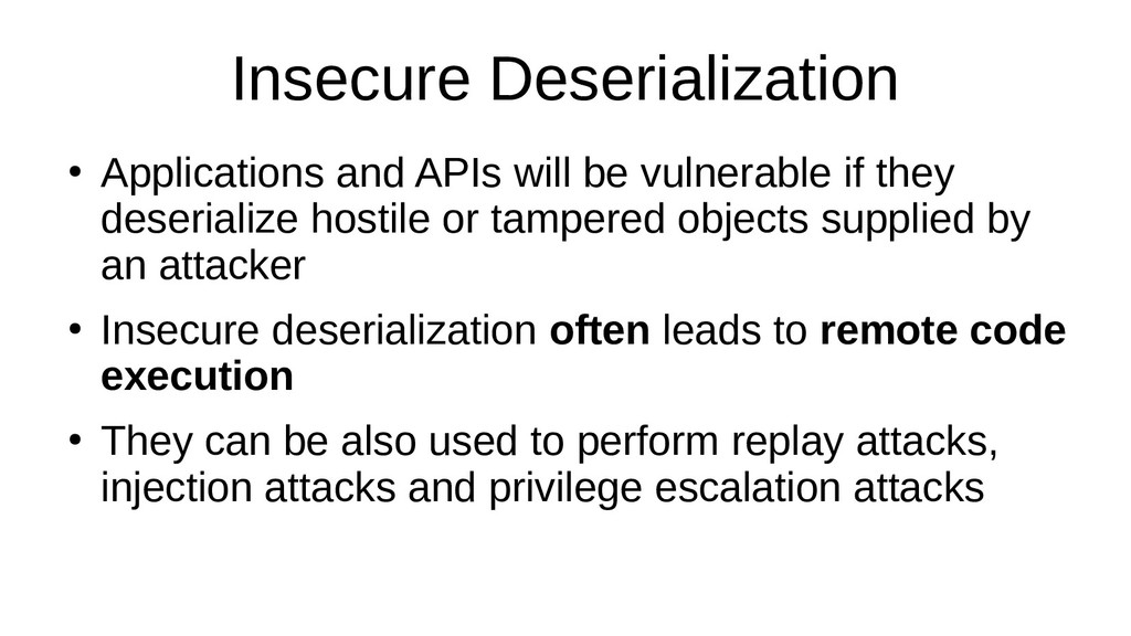 Insecure Deserialization ● Applications and API...