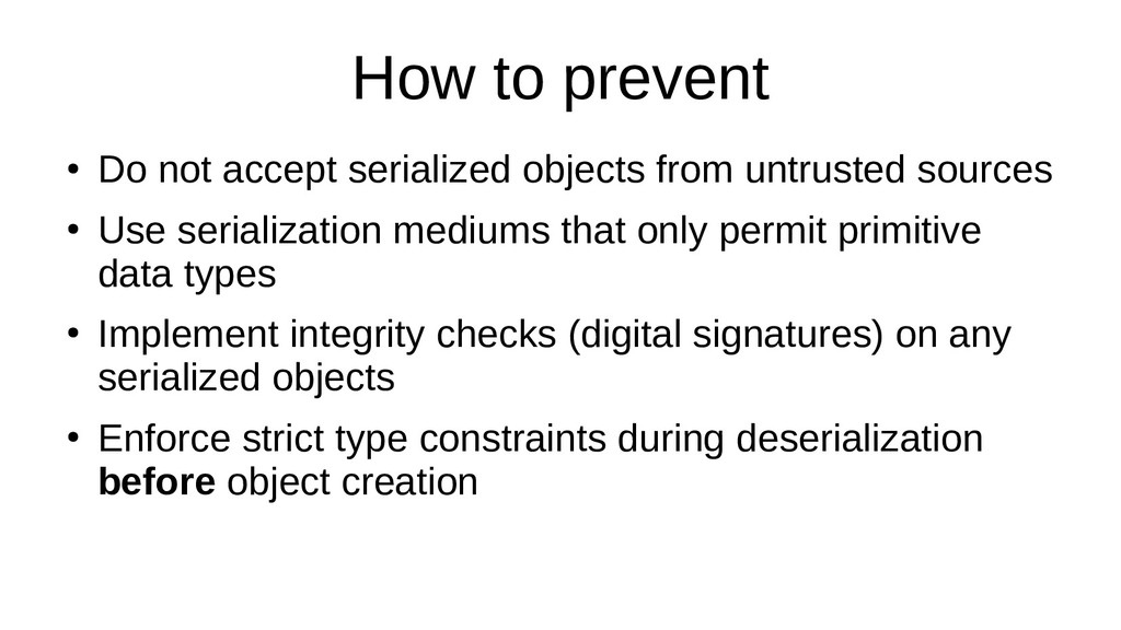 How to prevent ● Do not accept serialized objec...