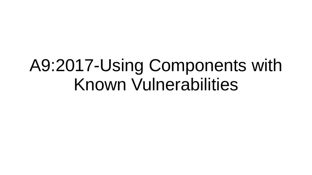 A9:2017-Using Components with Known Vulnerabili...