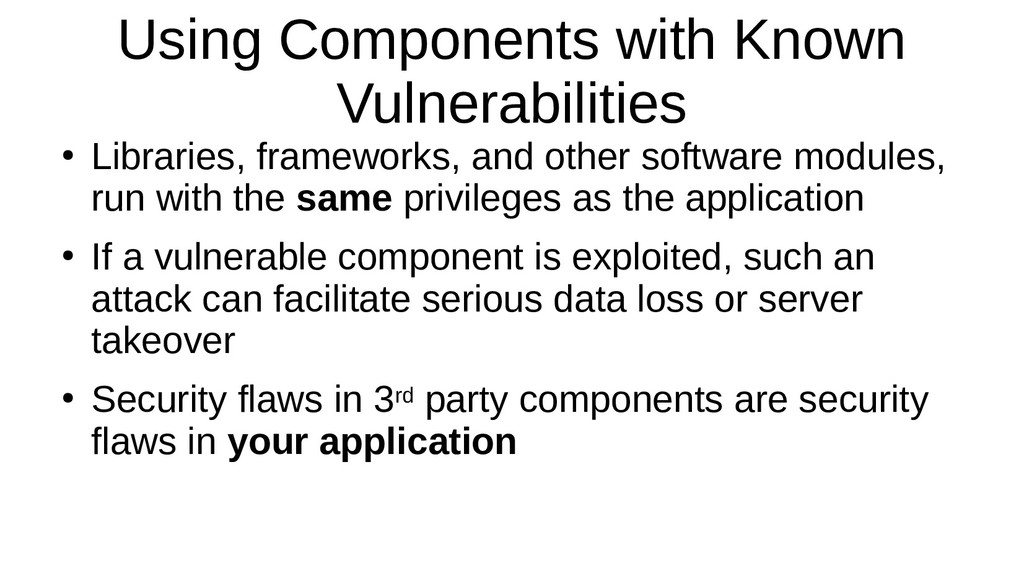 Using Components with Known Vulnerabilities ● L...