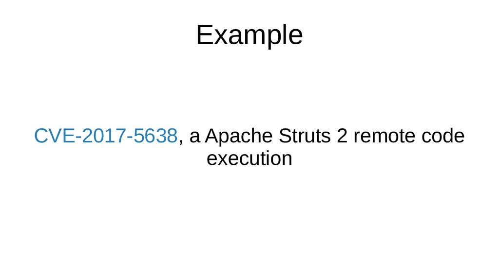 Example CVE-2017-5638, a Apache Struts 2 remote...