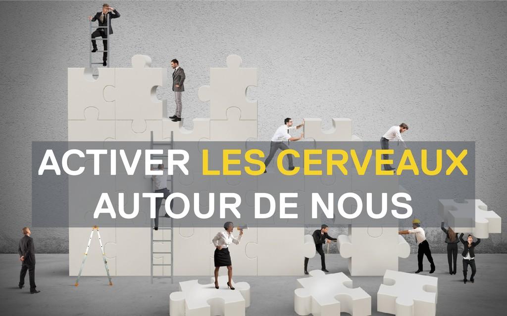 ACTIVER LES CERVEAUX AUTOUR DE NOUS