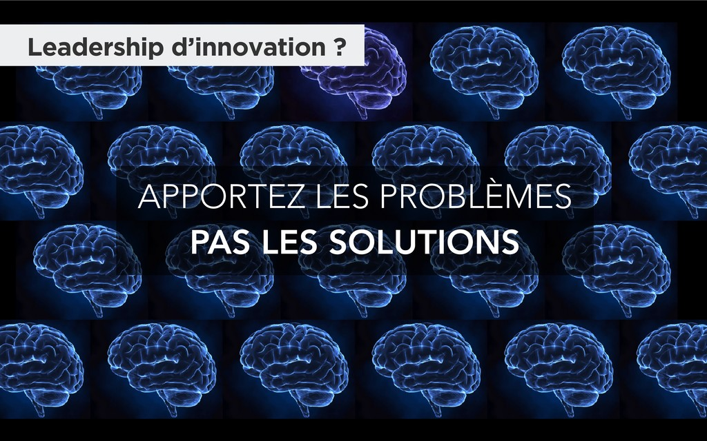 APPORTEZ LES PROBLÈMES PAS LES SOLUTIONS Leader...