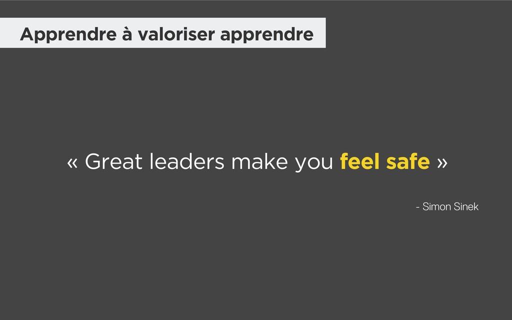 « Great leaders make you feel safe » - Simon Si...
