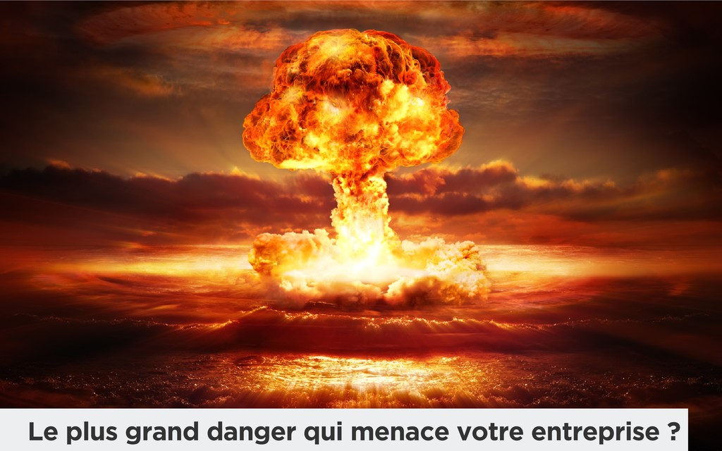 Le plus grand danger qui menace votre entrepris...