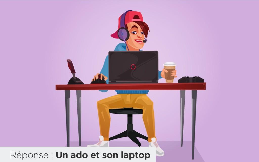Réponse : Un ado et son laptop
