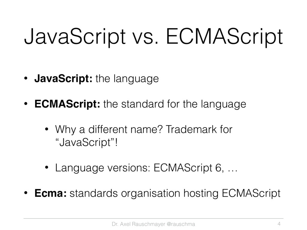 Dr. Axel Rauschmayer @rauschma JavaScript vs. E...