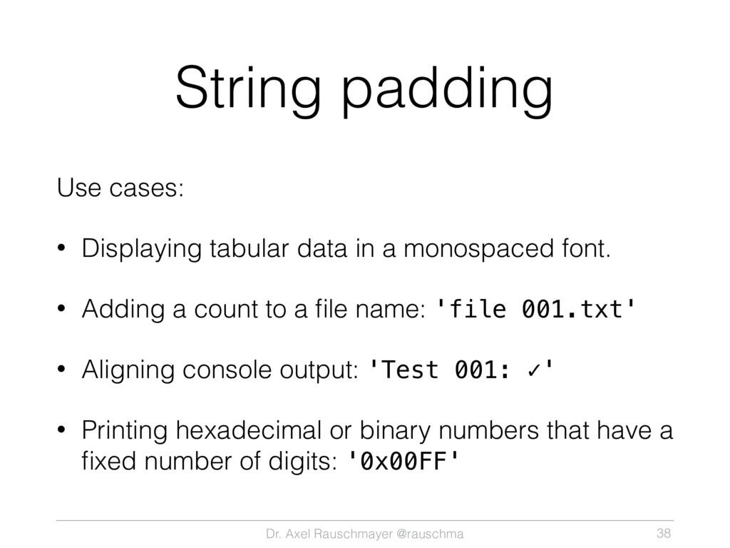 Dr. Axel Rauschmayer @rauschma String padding U...