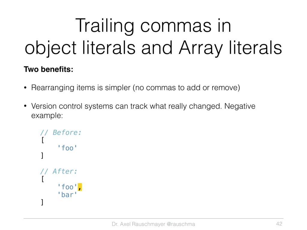 Dr. Axel Rauschmayer @rauschma Trailing commas ...