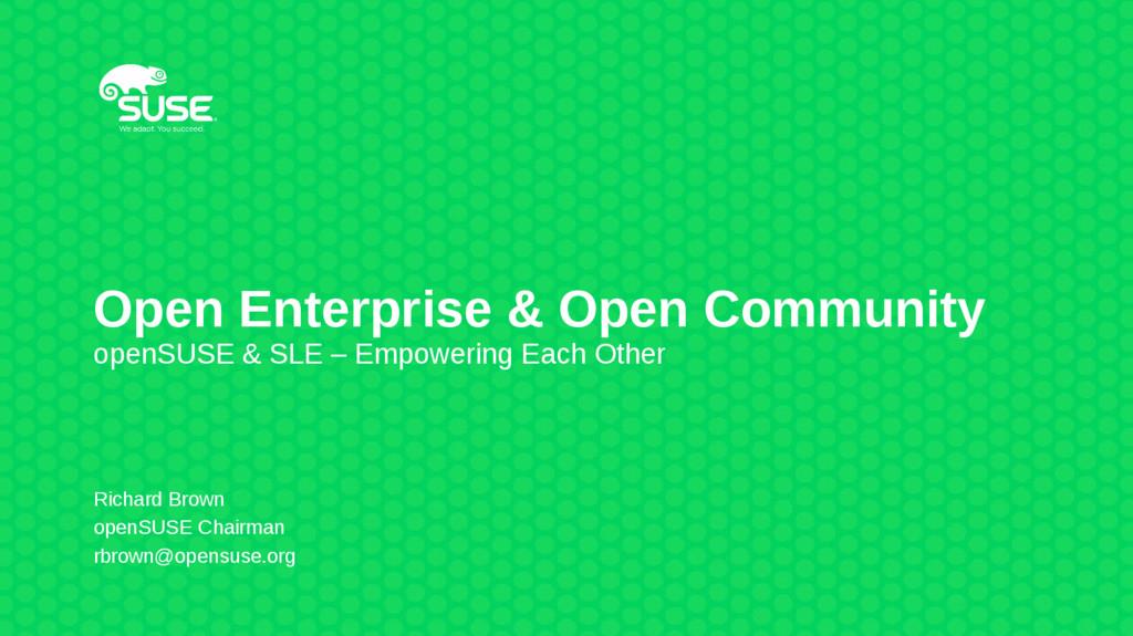 Open Enterprise & Open Community openSUSE & SLE...