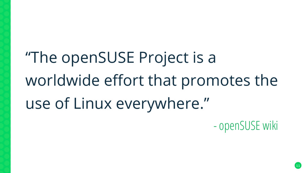 "11 ""The openSUSE Project is a worldwide effort ..."