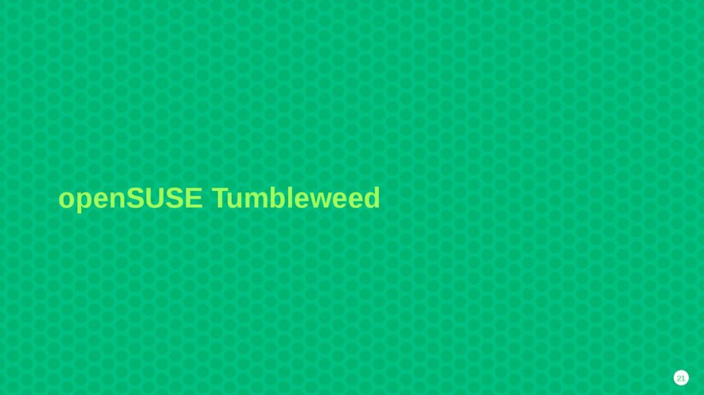 21 openSUSE Tumbleweed