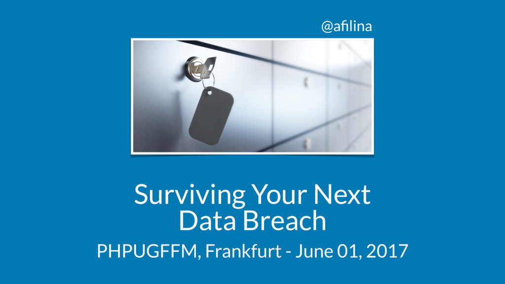 @afilina Surviving Your Next Data Breach PHPUGFF...