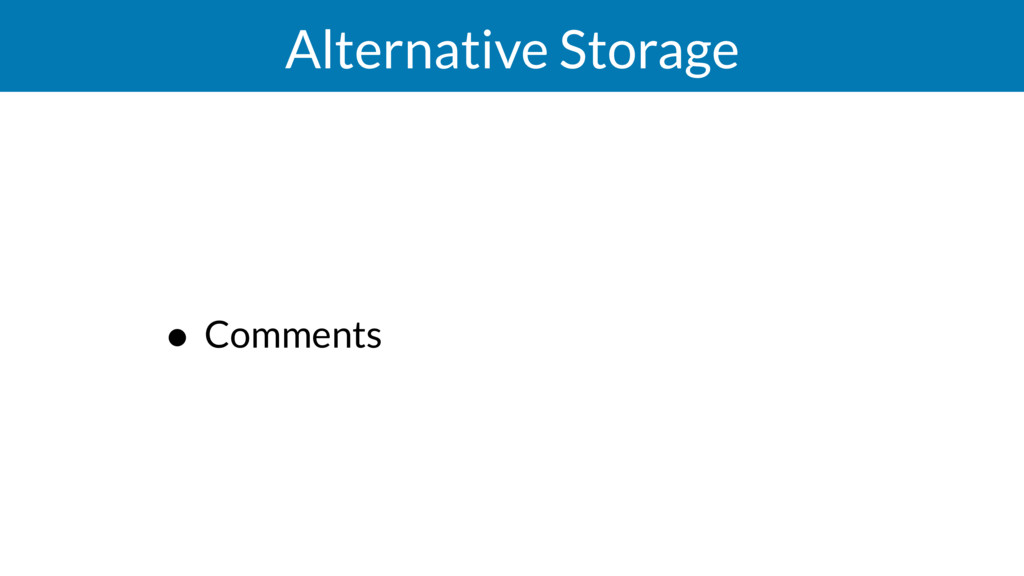 Alternative Storage • Comments