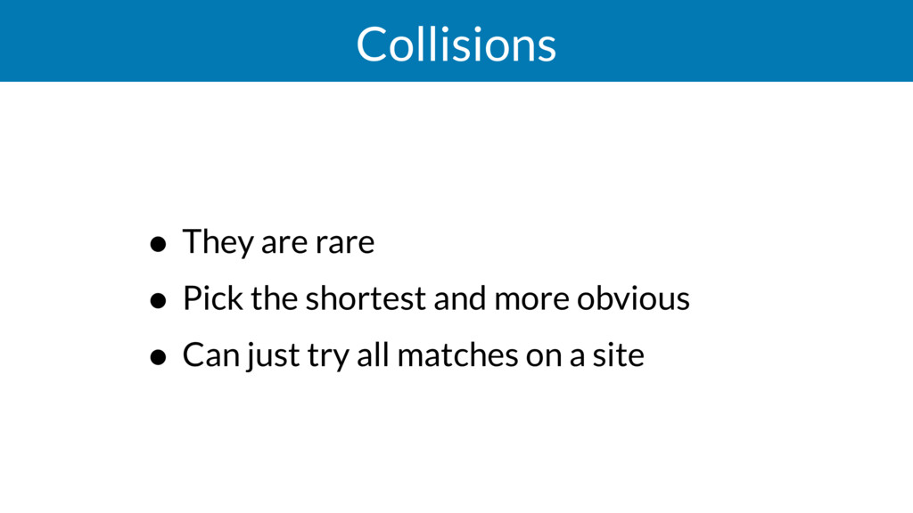 Collisions • They are rare • Pick the shortest ...