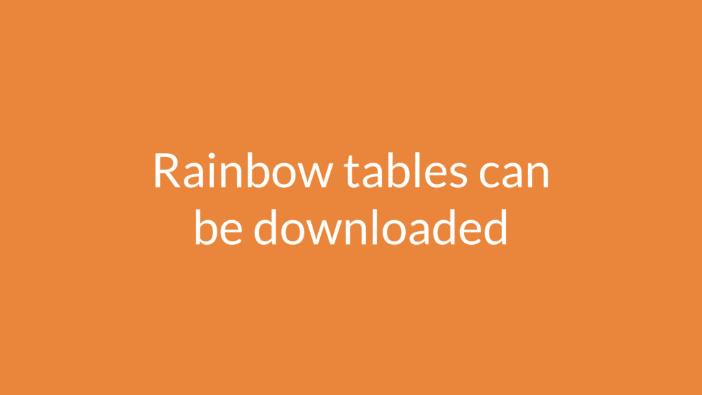Rainbow tables can be downloaded