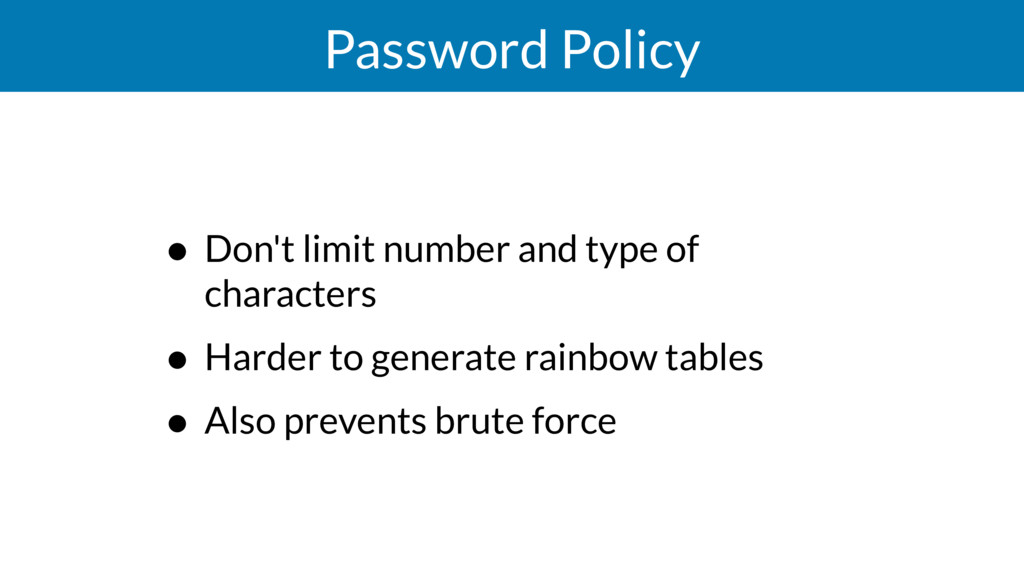 Password Policy • Don't limit number and type o...