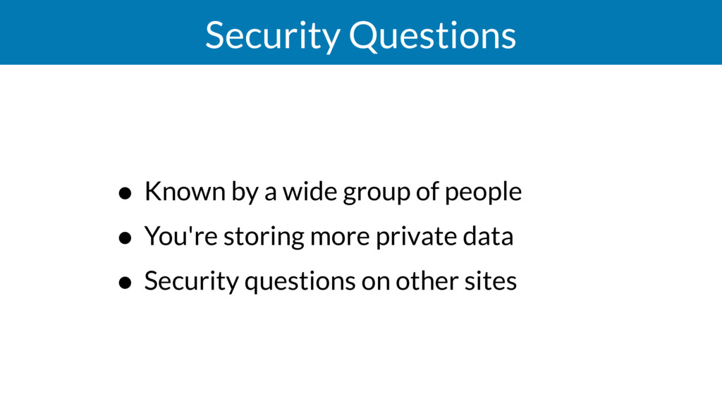 Security Questions • Known by a wide group of p...
