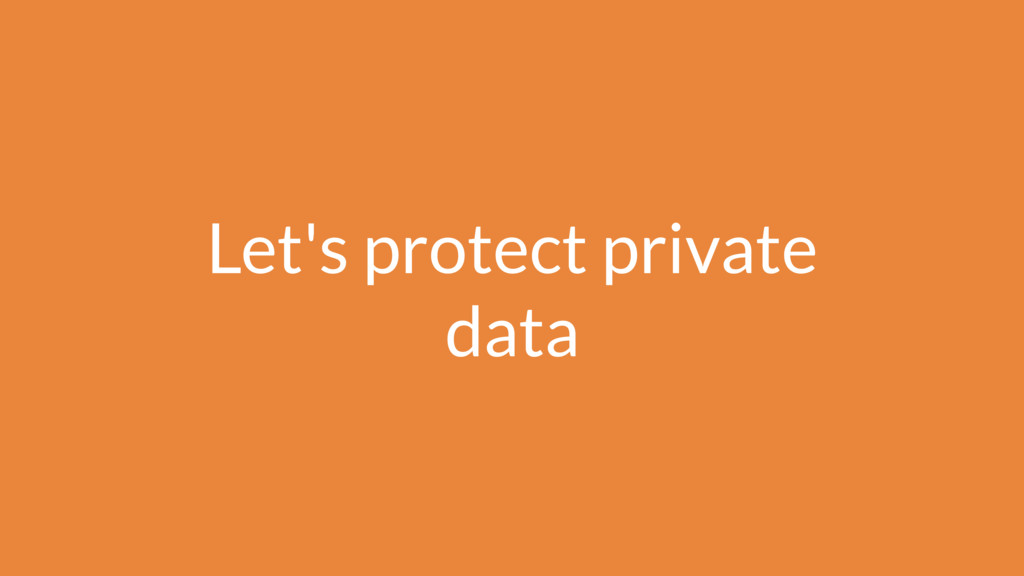 Let's protect private data