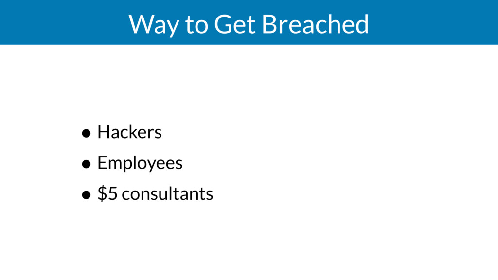Way to Get Breached • Hackers • Employees • $5 ...