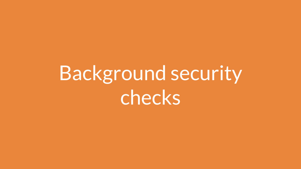Background security checks