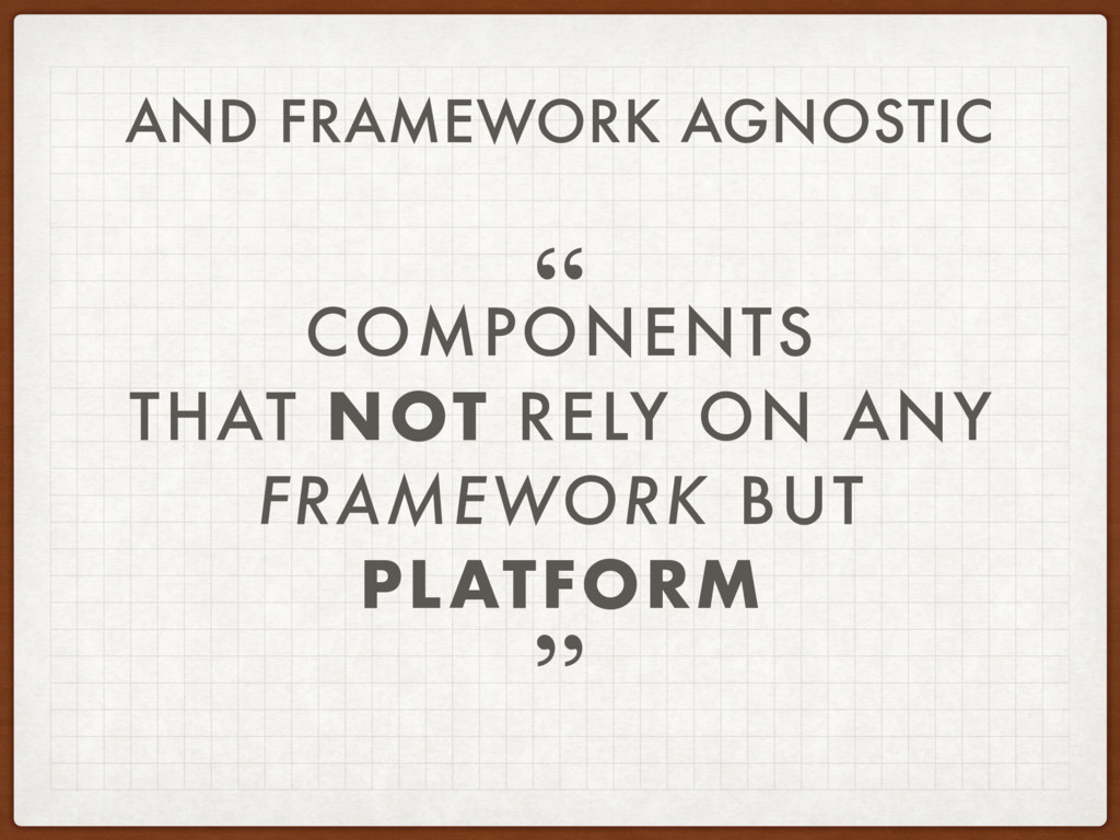 COMPONENTS THAT NOT RELY ON ANY FRAMEWORK BUT P...