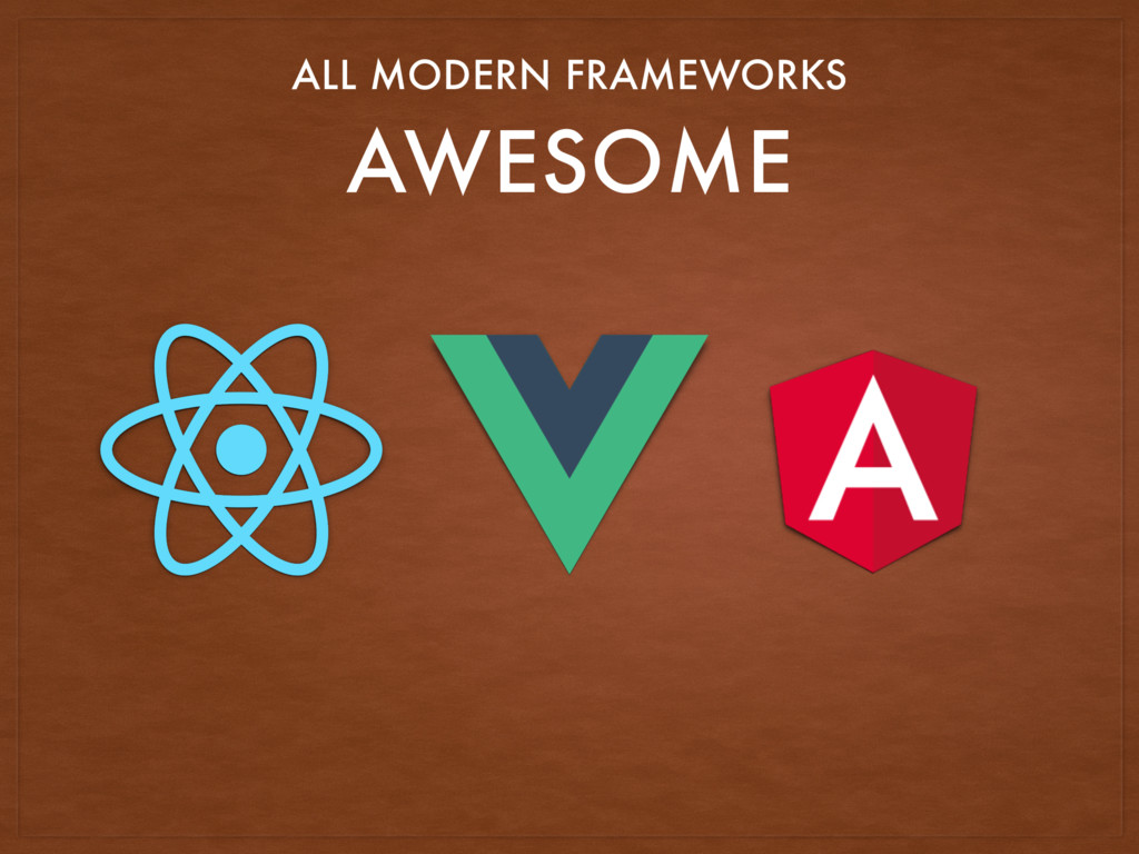 AWESOME ALL MODERN FRAMEWORKS