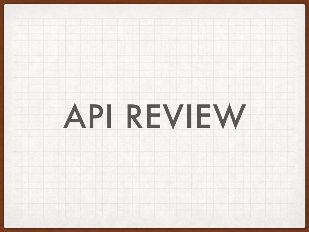 API REVIEW