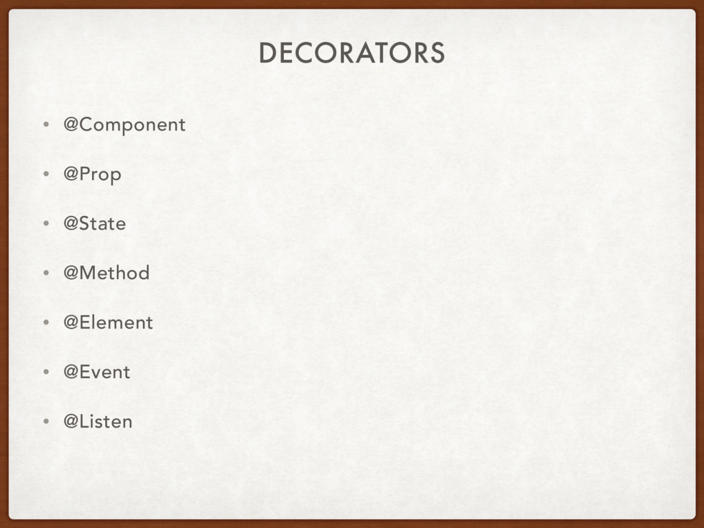 DECORATORS • @Component • @Prop • @State • @Met...