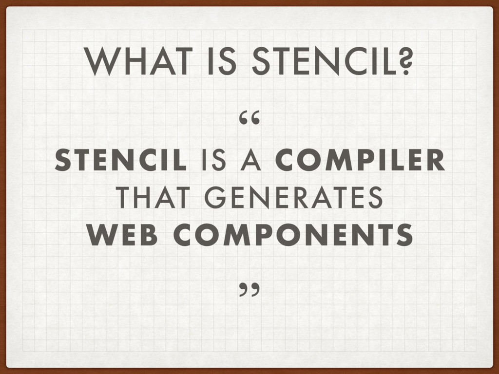 STENCIL IS A COMPILER THAT GENERATES WEB COMPON...