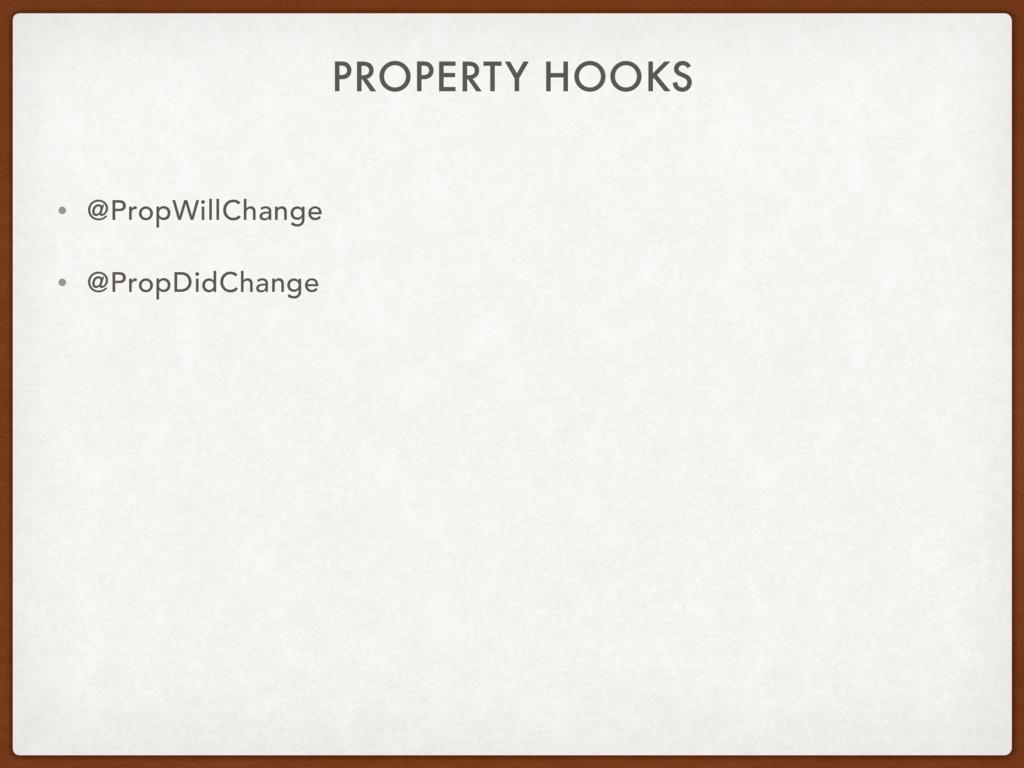 PROPERTY HOOKS • @PropWillChange • @PropDidChan...