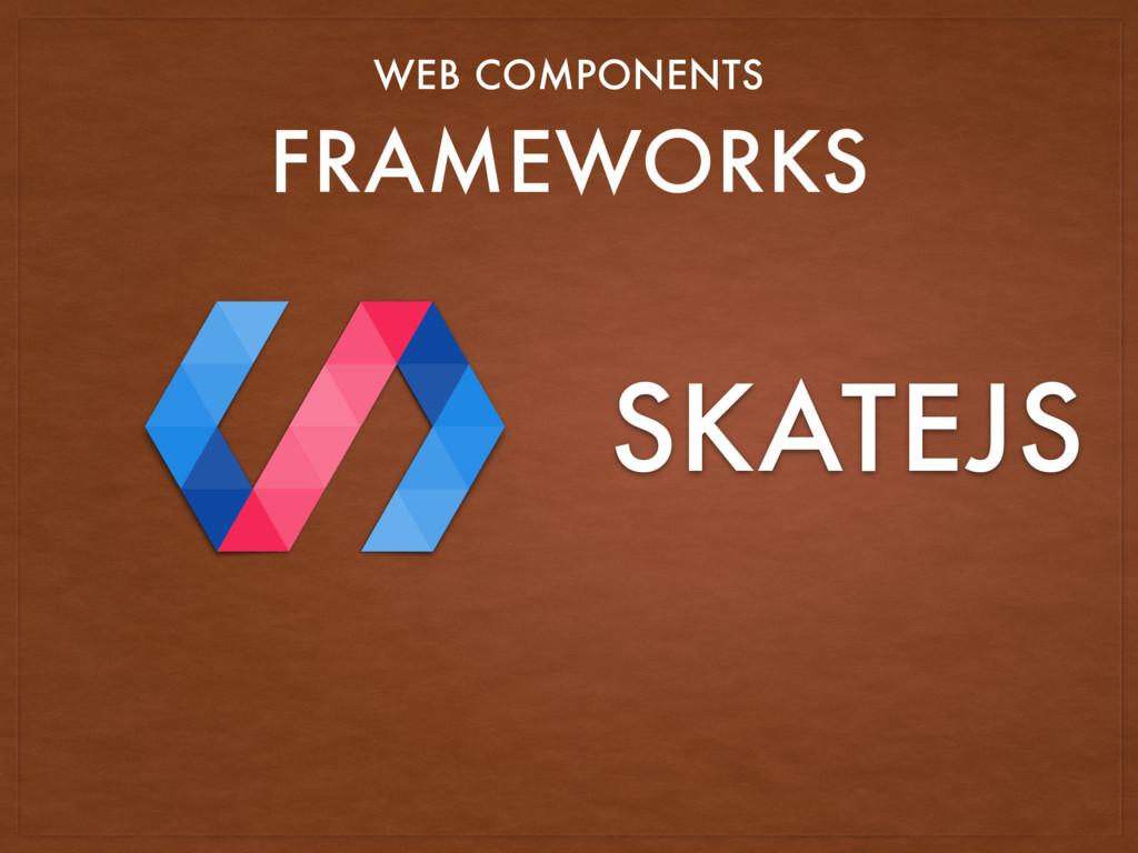 FRAMEWORKS WEB COMPONENTS SKATEJS