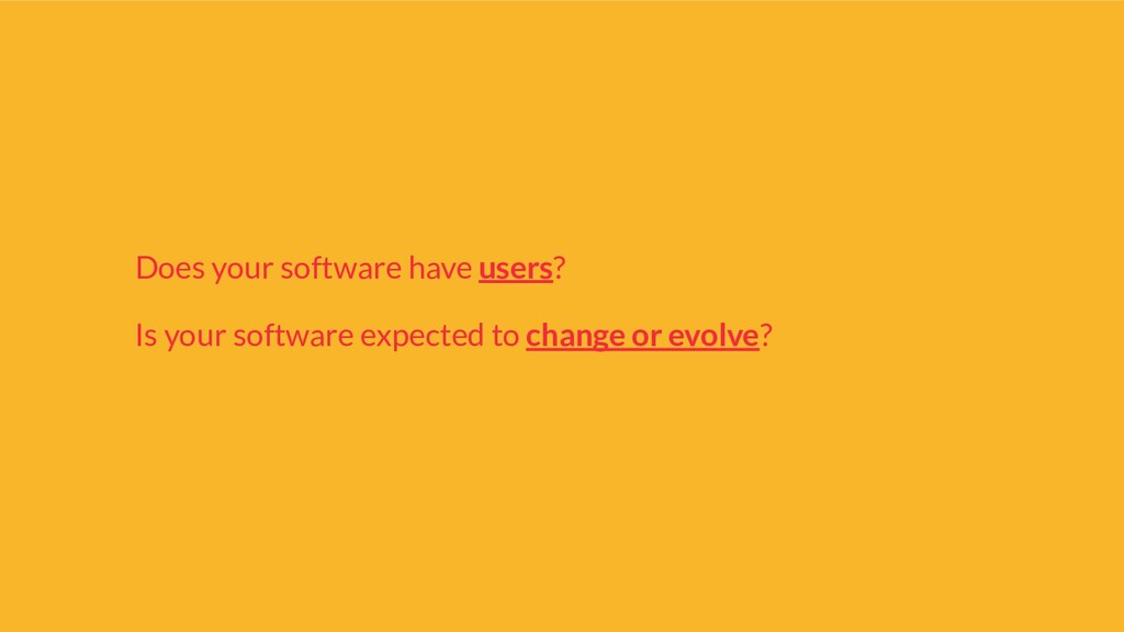 Does your software have users? Is your software...
