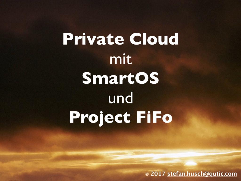 © 2017 stefan.husch@qutic.com Private Cloud mit...