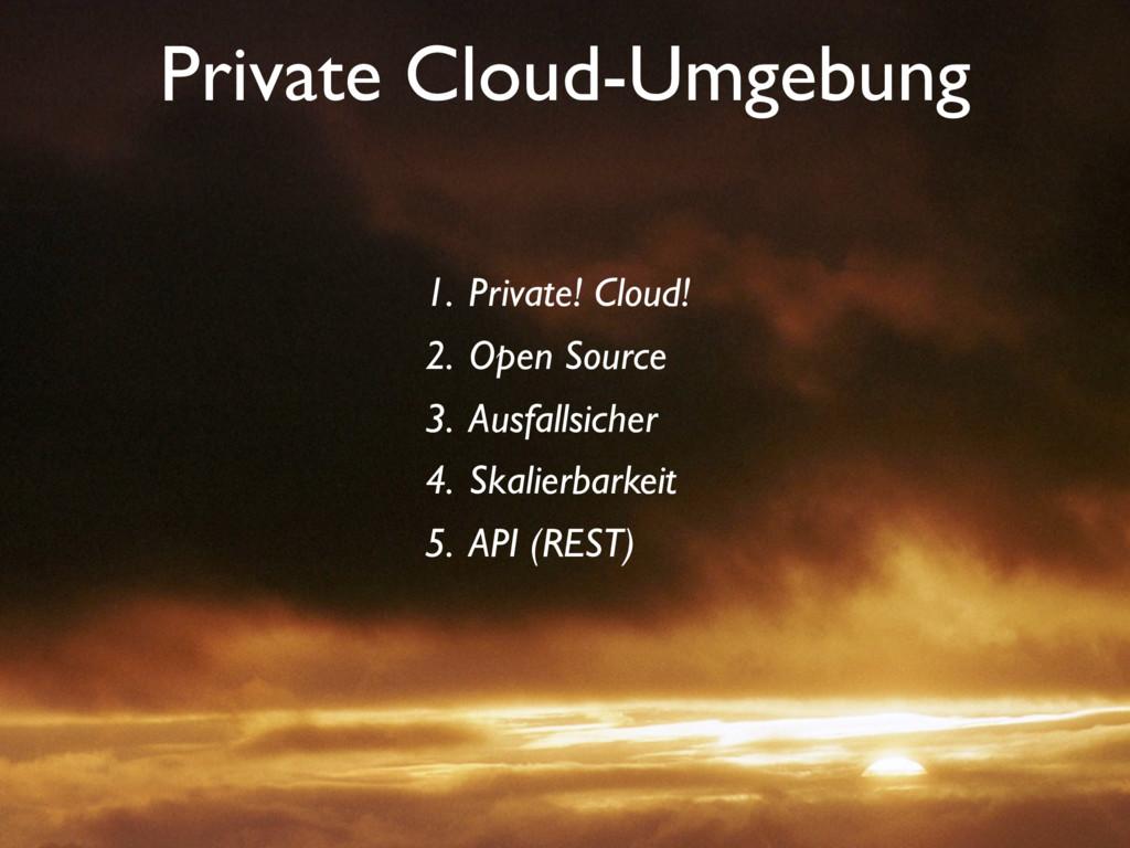 Private Cloud-Umgebung 1. Private! Cloud! 2. Op...