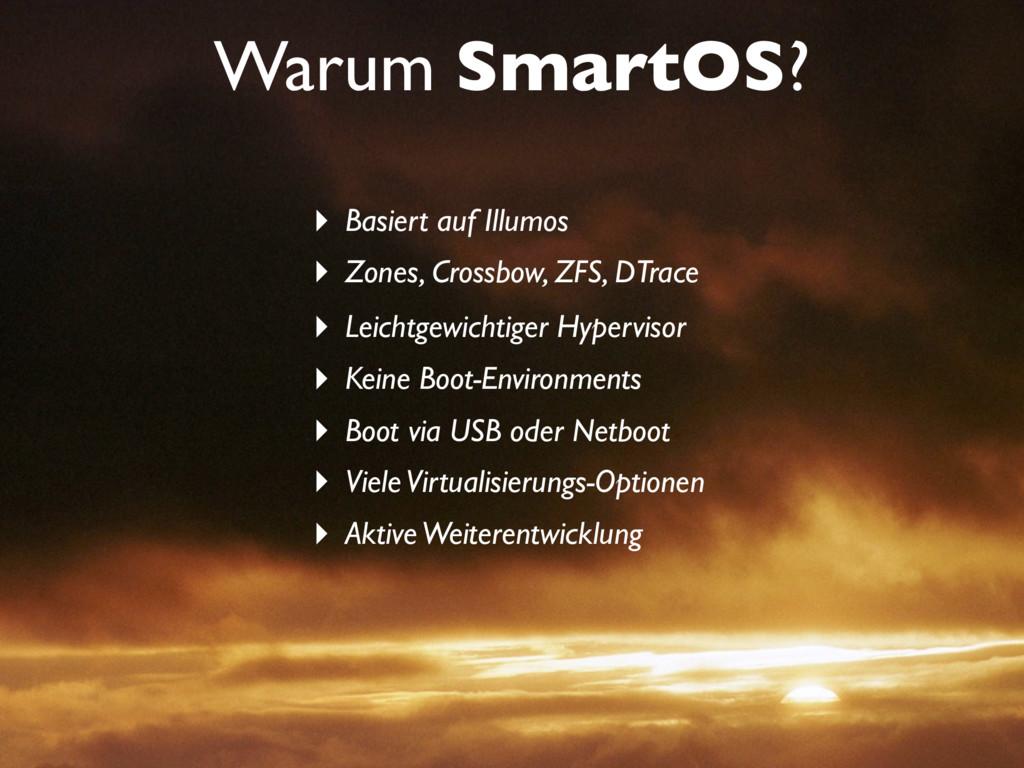 Warum SmartOS? ‣ Basiert auf Illumos ‣ Zones, C...