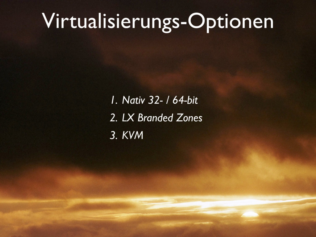 Virtualisierungs-Optionen 1. Nativ 32- / 64-bit...