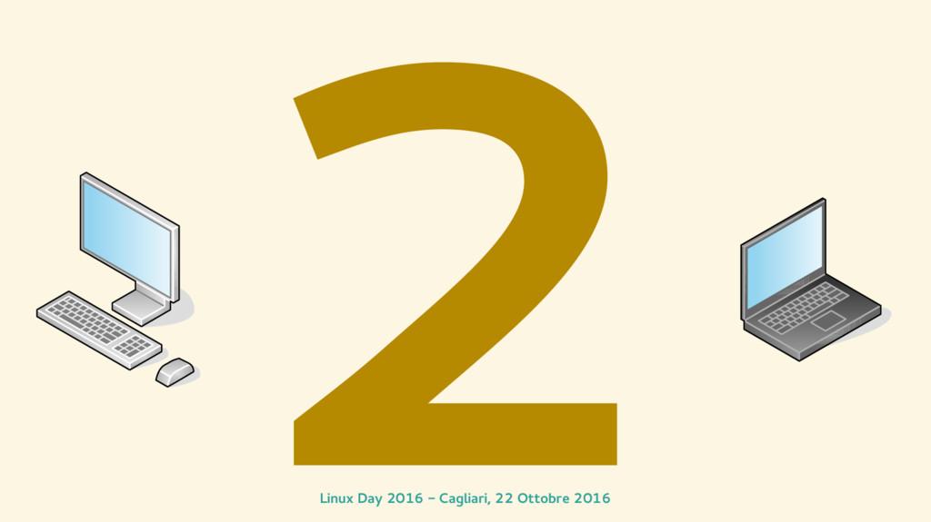 Linux Day 2016 - Cagliari, 22 Ottobre 2016 2