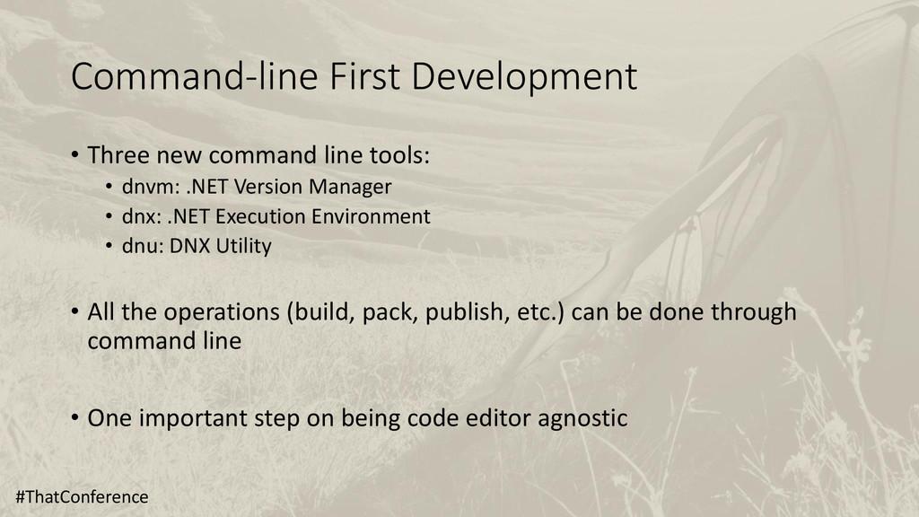 Command-line First Development • Three new comm...