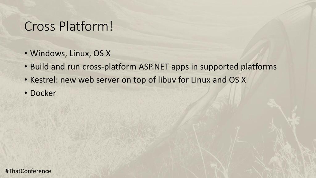Cross Platform! • Windows, Linux, OS X • Build ...
