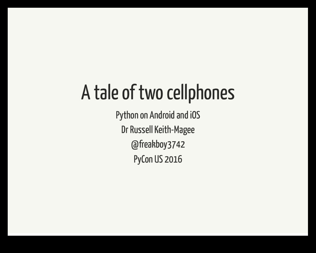 A tale of two cellphones Python on Android and ...