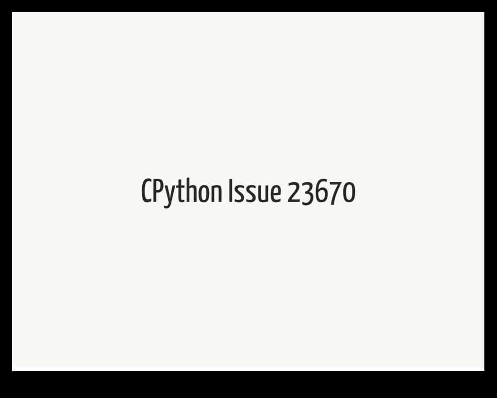 CPython Issue 23670