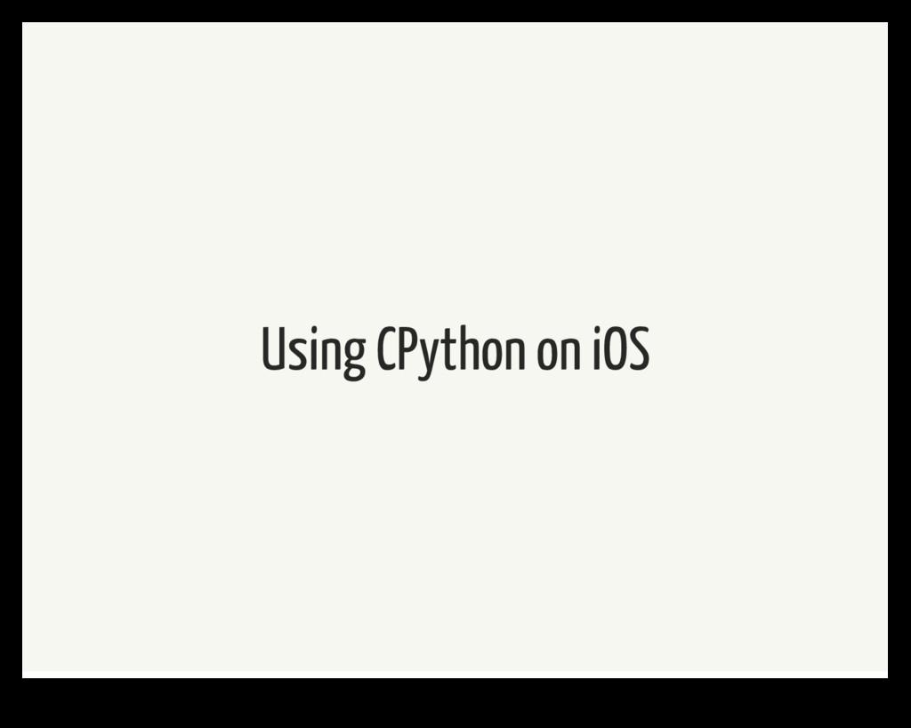 Using CPython on iOS