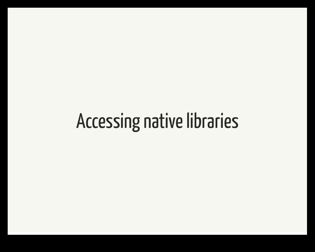 Accessing native libraries