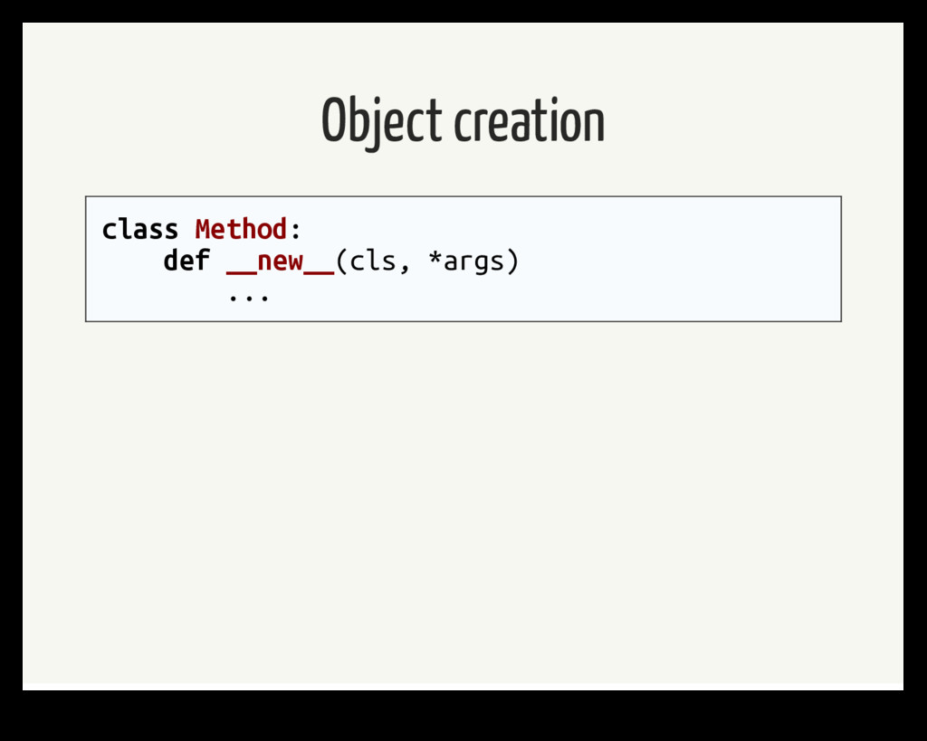 Object creation class Method: def __new__(cls, ...