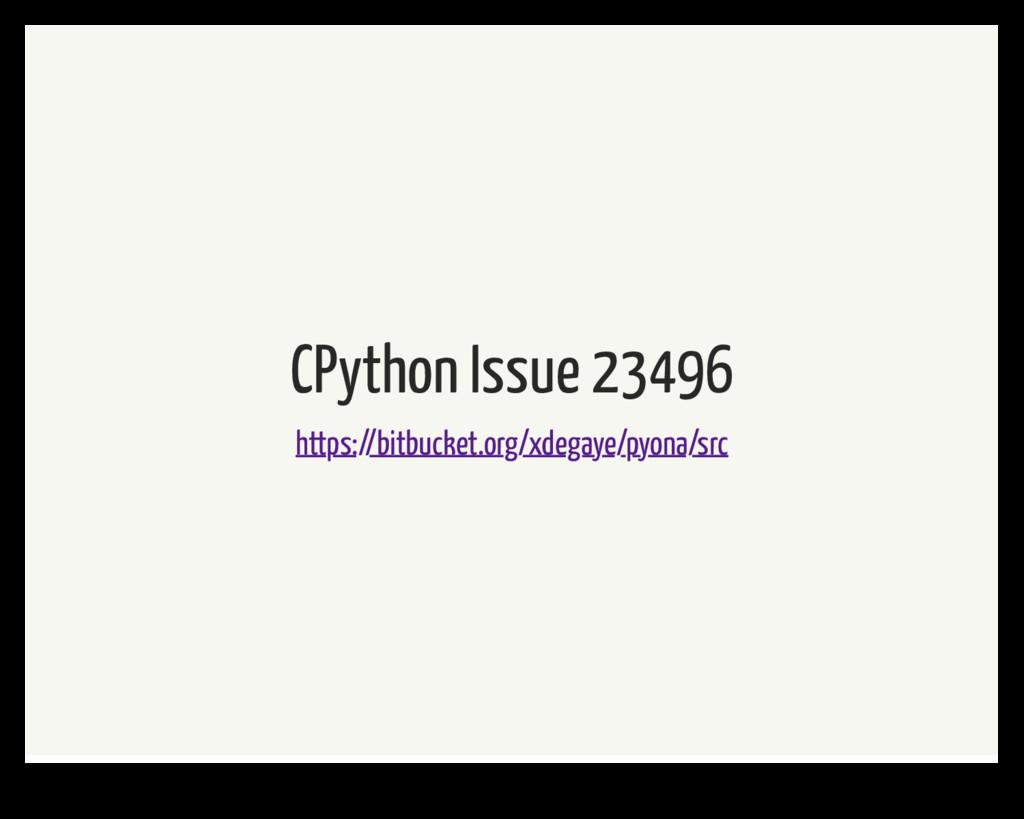 CPython Issue 23496 https://bitbucket.org/xdega...
