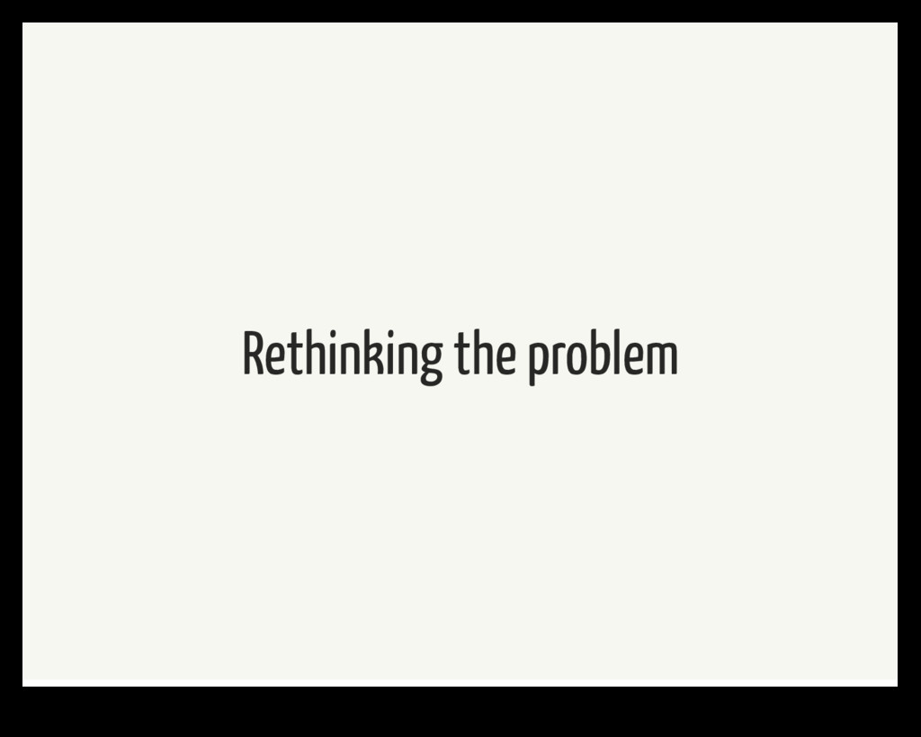 Rethinking the problem